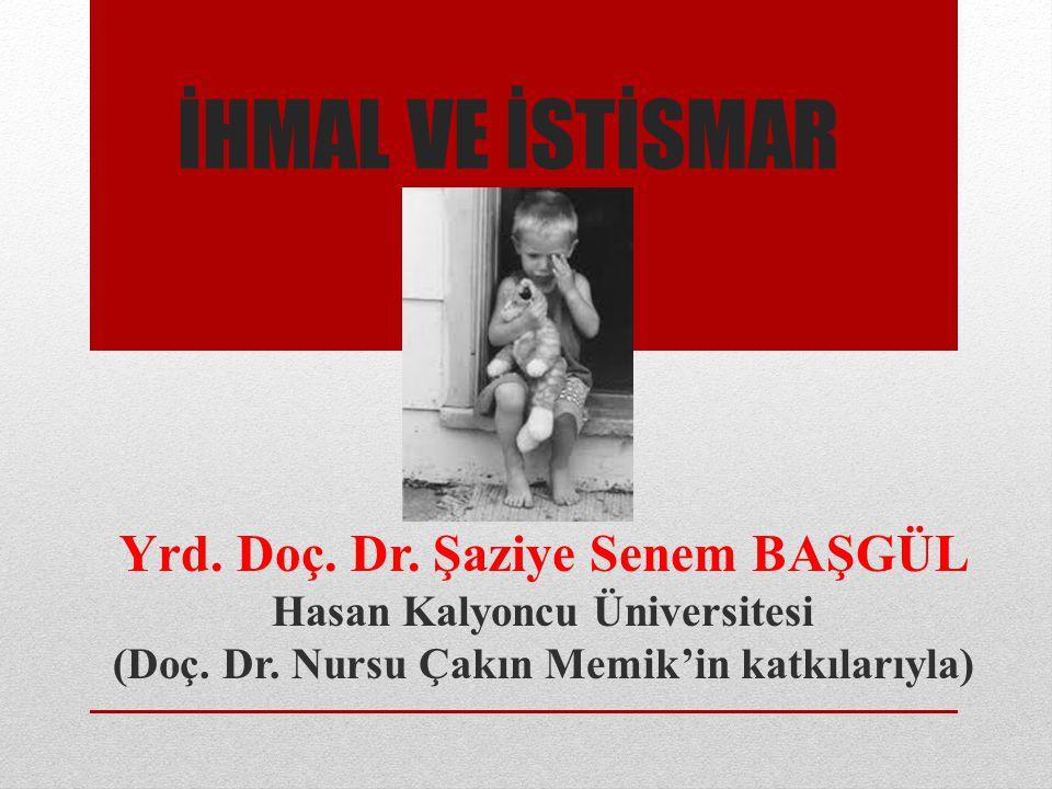 İHMAL VE İSTİSMAR Yrd. Doç. Dr. Şaziye Senem BAŞGÜL Hasan Kalyoncu Üniversitesi (Doç. Dr. Nursu Çakın Memik'in katkılarıyla)