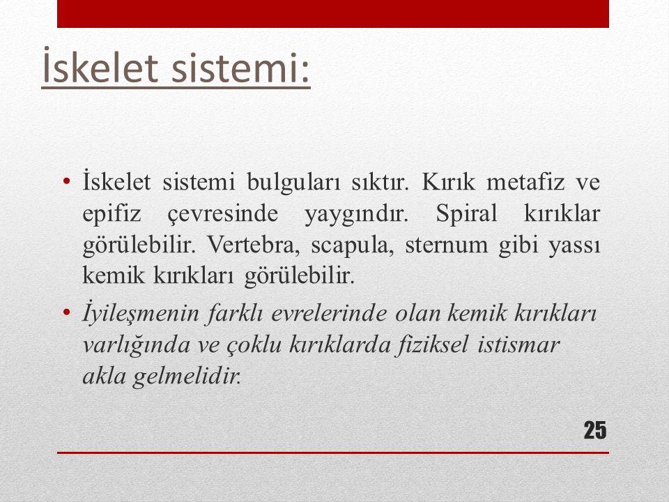 İskelet sistemi: İskelet sistemi bulguları sıktır. Kırık metafiz ve epifiz çevresinde yaygındır. Spiral kırıklar görülebilir. Vertebra, scapula, stern