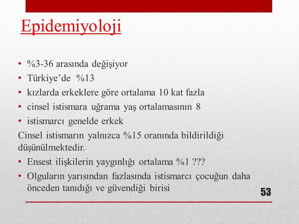 Epidemiyoloji %3-36 arasında değişiyor Türkiye'de %13 kızlarda erkeklere göre ortalama 10 kat fazla cinsel istismara uğrama yaş ortalamasının 8 istism