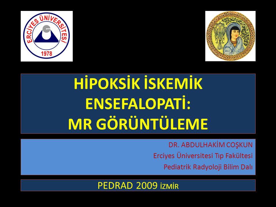 HİPOKSİK İSKEMİK ENSEFALOPATİ: MR GÖRÜNTÜLEME DR. ABDULHAKİM COŞKUN Erciyes Üniversitesi Tıp Fakültesi Pediatrik Radyoloji Bilim Dalı PEDRAD 2009 İZMİ
