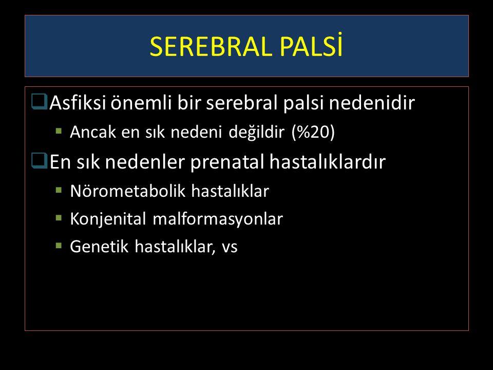 SEREBRAL PALSİ  Asfiksi önemli bir serebral palsi nedenidir  Ancak en sık nedeni değildir (%20)  En sık nedenler prenatal hastalıklardır  Nörometa