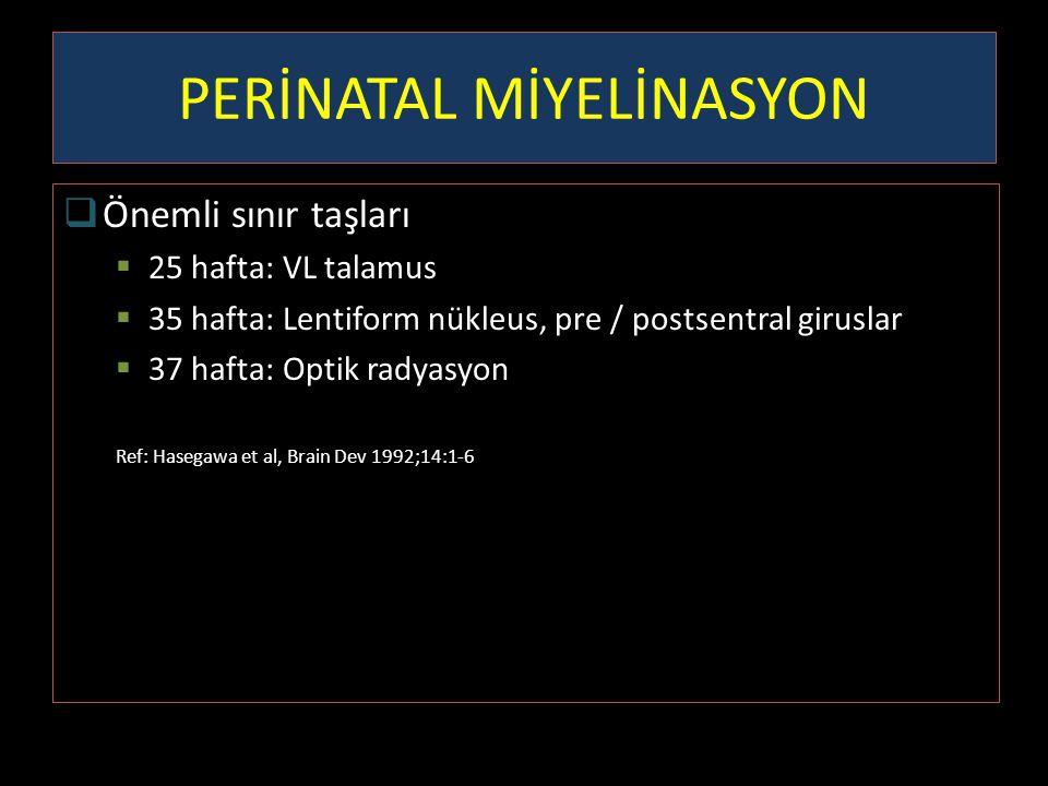 PERİNATAL MİYELİNASYON  Önemli sınır taşları  25 hafta: VL talamus  35 hafta: Lentiform nükleus, pre / postsentral giruslar  37 hafta: Optik radya