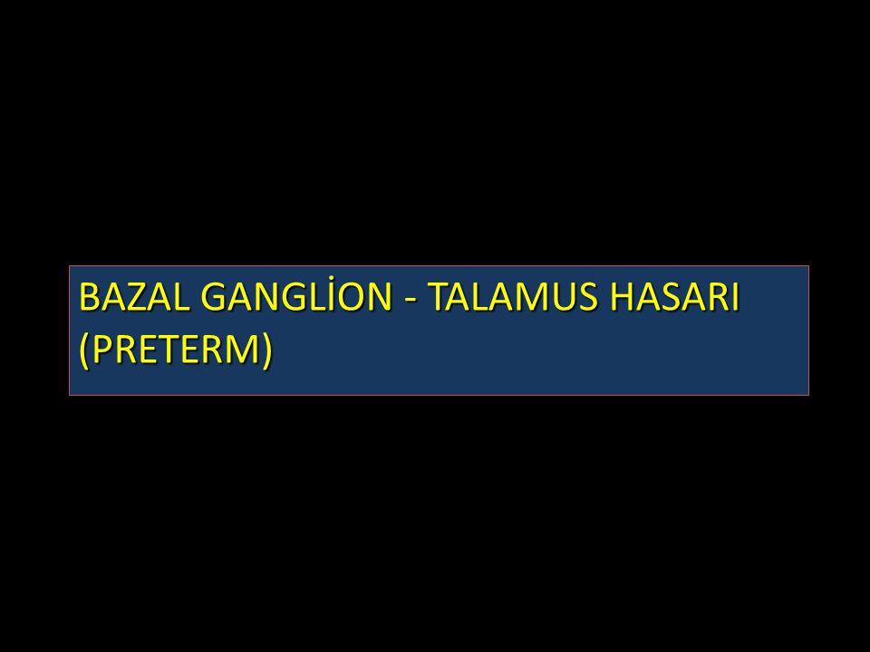BAZAL GANGLİON - TALAMUS HASARI (PRETERM)