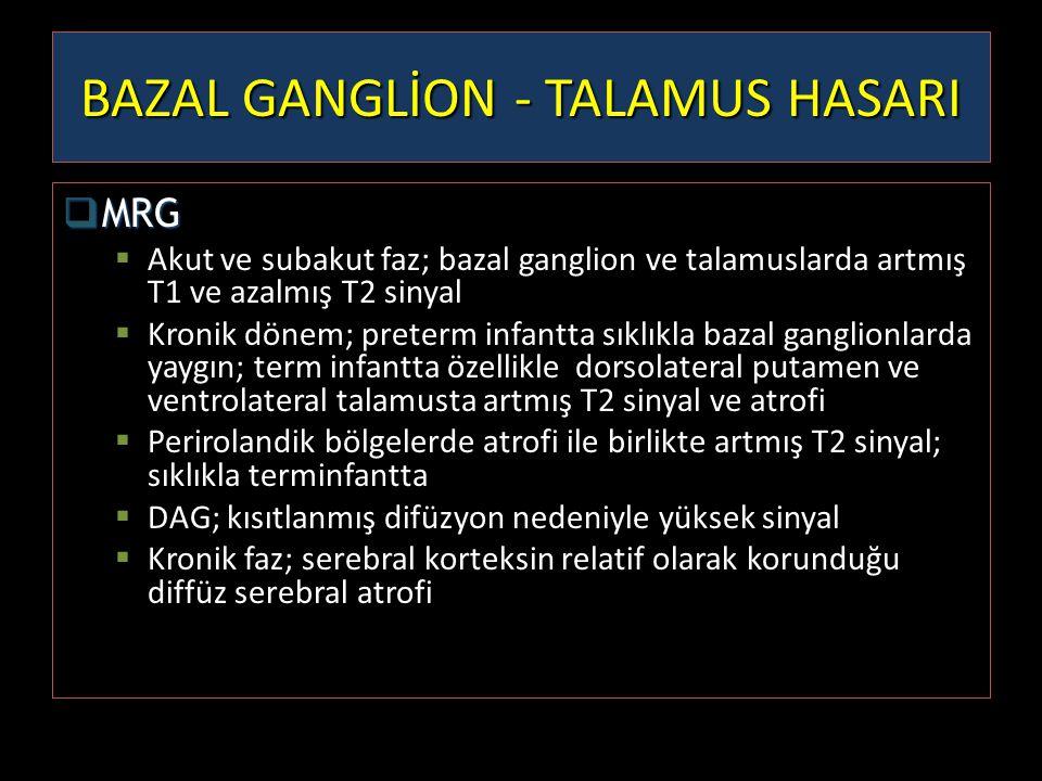  MRG  Akut ve subakut faz; bazal ganglion ve talamuslarda artmış T1 ve azalmış T2 sinyal  Kronik dönem; preterm infantta sıklıkla bazal ganglionlar