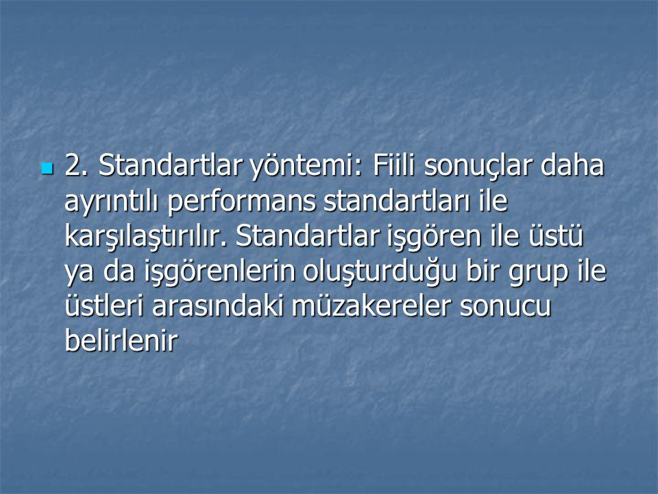 2.Standartlar yöntemi: Fiili sonuçlar daha ayrıntılı performans standartları ile karşılaştırılır.