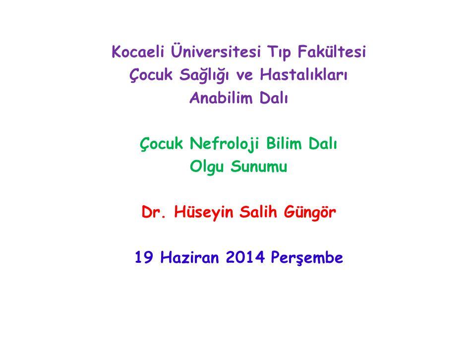 Kocaeli Üniversitesi Tıp Fakültesi Çocuk Sağlığı ve Hastalıkları Anabilim Dalı Çocuk Nefroloji Bilim Dalı Olgu Sunumu Dr. Hüseyin Salih Güngör 19 Hazi