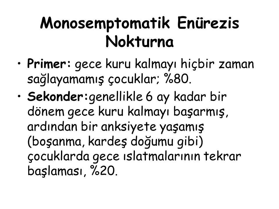 Monosemptomatik Enürezis Nokturna Primer: gece kuru kalmayı hiçbir zaman sağlayamamış çocuklar; %80. Sekonder:genellikle 6 ay kadar bir dönem gece kur