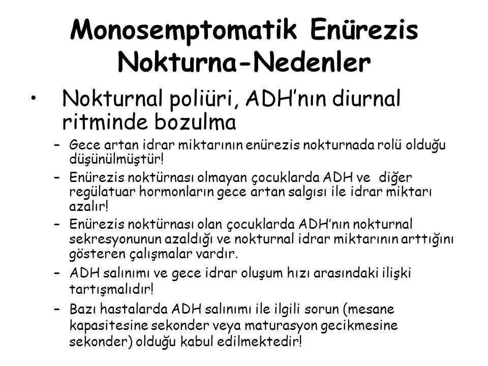 Nokturnal poliüri, ADH'nın diurnal ritminde bozulma –Gece artan idrar miktarının enürezis nokturnada rolü olduğu düşünülmüştür! –Enürezis noktürnası o