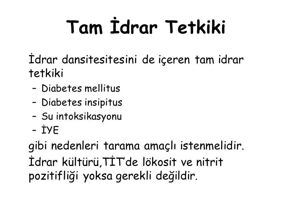 Tam İdrar Tetkiki İdrar dansitesitesini de içeren tam idrar tetkiki –Diabetes mellitus –Diabetes insipitus –Su intoksikasyonu –İYE gibi nedenleri tara