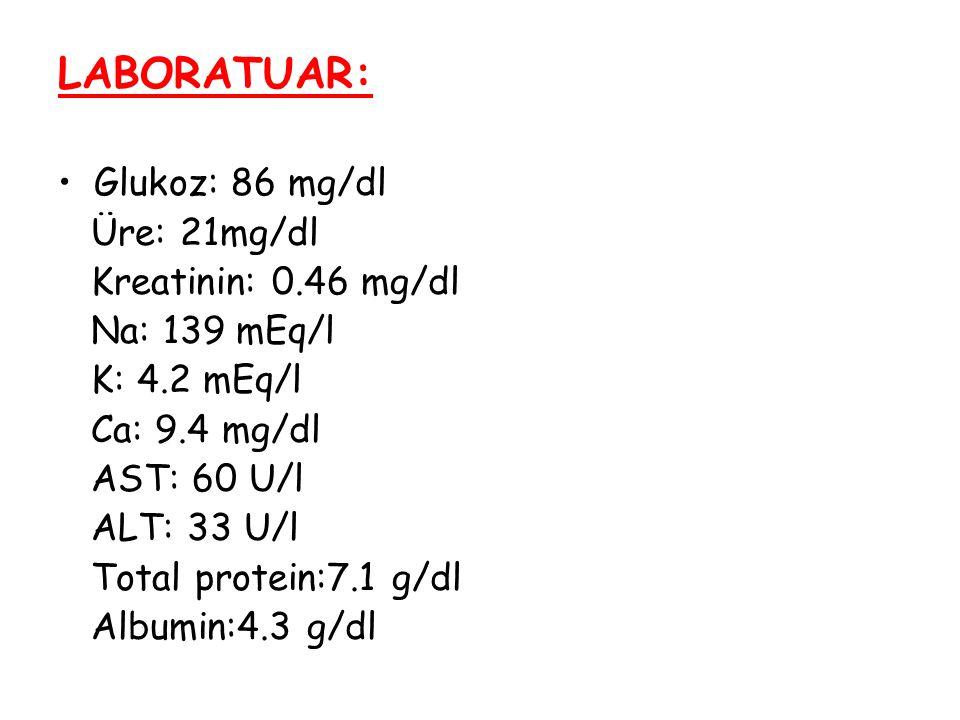 LABORATUAR: Glukoz: 86 mg/dl Üre: 21mg/dl Kreatinin: 0.46 mg/dl Na: 139 mEq/l K: 4.2 mEq/l Ca: 9.4 mg/dl AST: 60 U/l ALT: 33 U/l Total protein:7.1 g/d