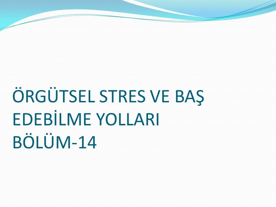 ÖRGÜTSEL STRES VE BAŞ EDEBİLME YOLLARI BÖLÜM-14