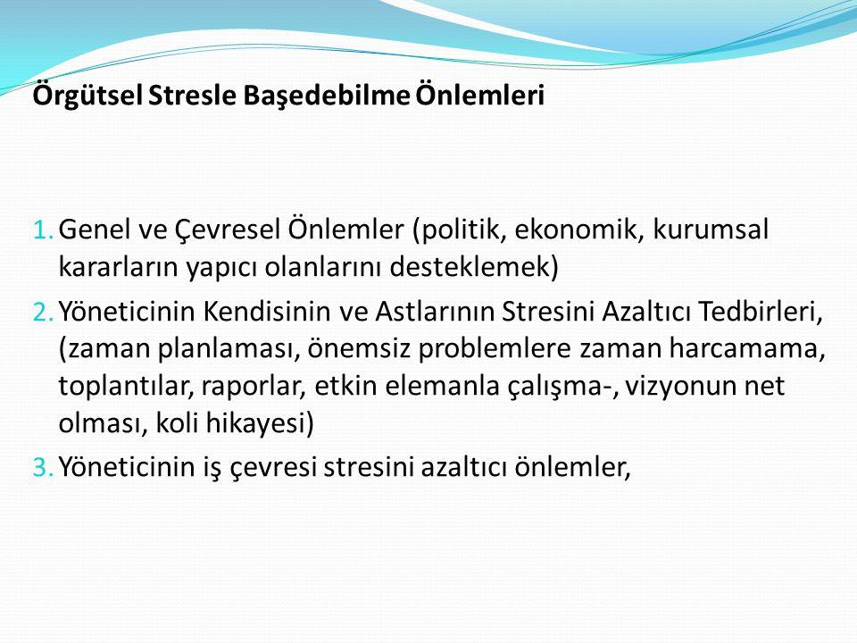 Örgütsel Stresle Başedebilme Önlemleri 1. Genel ve Çevresel Önlemler (politik, ekonomik, kurumsal kararların yapıcı olanlarını desteklemek) 2. Yönetic