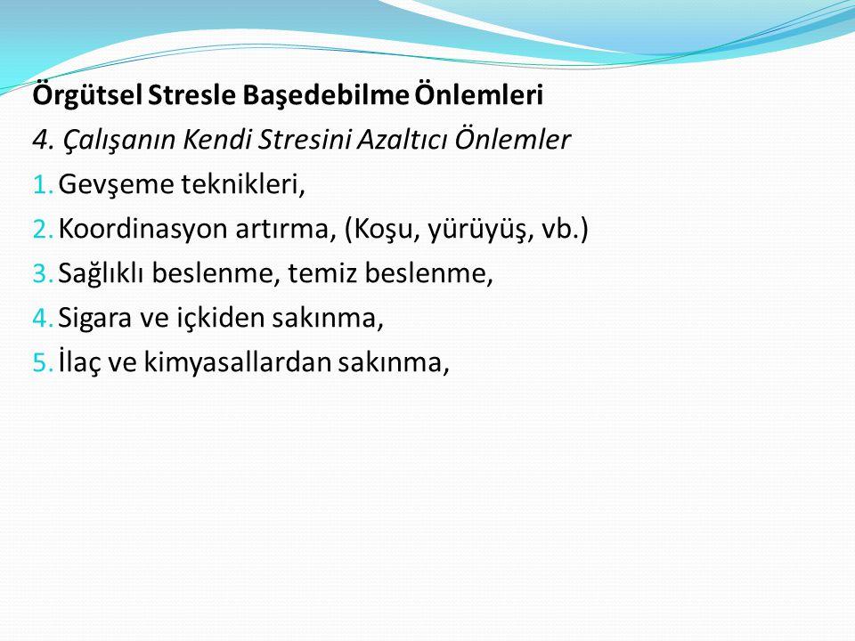 Örgütsel Stresle Başedebilme Önlemleri 4. Çalışanın Kendi Stresini Azaltıcı Önlemler 1. Gevşeme teknikleri, 2. Koordinasyon artırma, (Koşu, yürüyüş, v