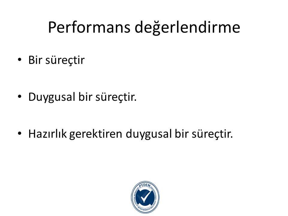 Performans Değerlendirmenin Amaçları Geliştirmeye yönelik amaçları Değerlendirmeye yönelik amaçları
