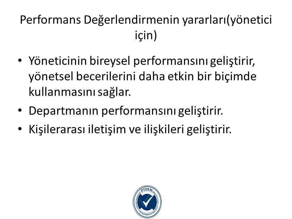 Performans Değerlendirmenin yararları(yönetici için) Astların güçlü/güçsüz yönlerinin teşhisini kolaylaştırır.