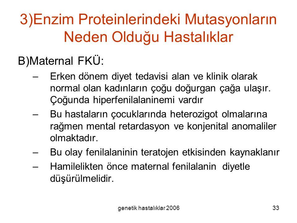 genetik hastalıklar 200633 3)Enzim Proteinlerindeki Mutasyonların Neden Olduğu Hastalıklar B)Maternal FKÜ: –Erken dönem diyet tedavisi alan ve klinik