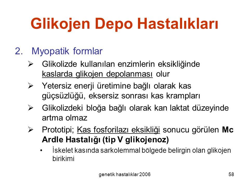 genetik hastalıklar 200658 Glikojen Depo Hastalıkları 2.Myopatik formlar  Glikolizde kullanılan enzimlerin eksikliğinde kaslarda glikojen depolanması