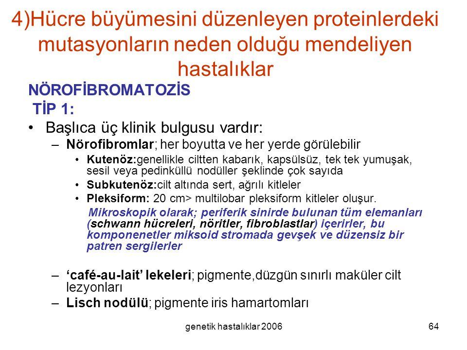 genetik hastalıklar 200664 4)Hücre büyümesini düzenleyen proteinlerdeki mutasyonların neden olduğu mendeliyen hastalıklar NÖROFİBROMATOZİS TİP 1: Başl