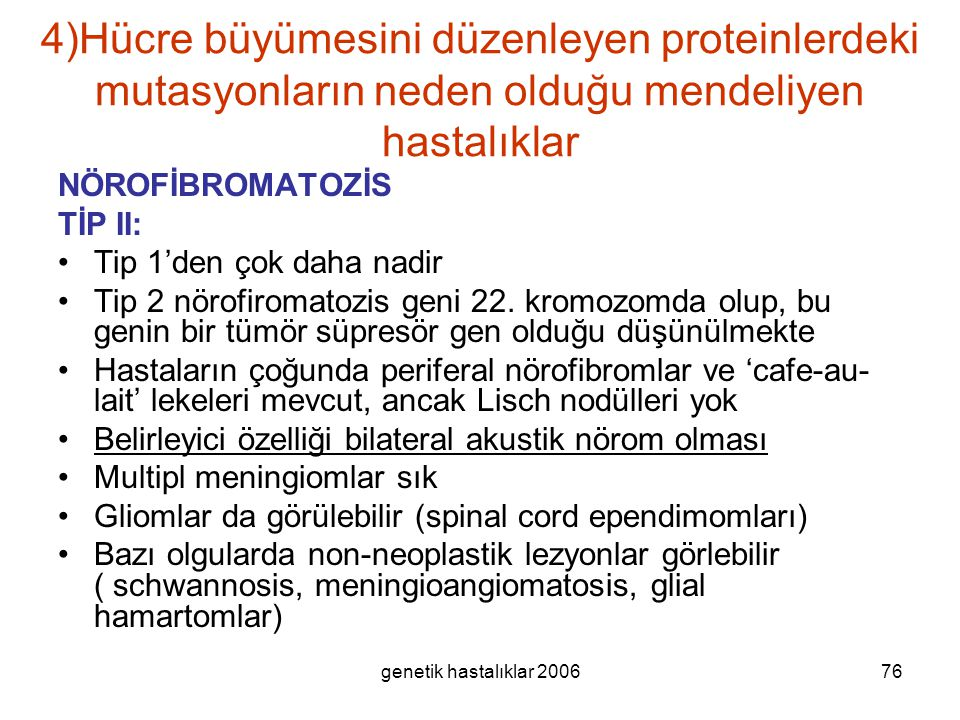 genetik hastalıklar 200676 4)Hücre büyümesini düzenleyen proteinlerdeki mutasyonların neden olduğu mendeliyen hastalıklar NÖROFİBROMATOZİS TİP II: Tip