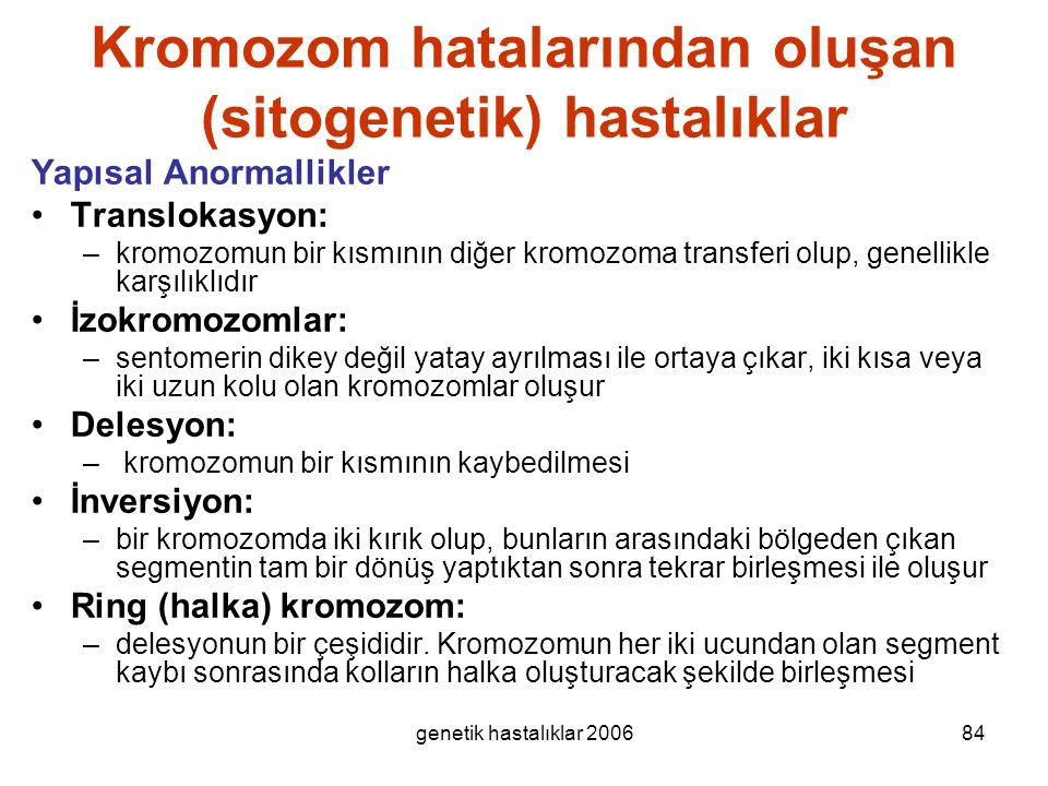 genetik hastalıklar 200684 Kromozom hatalarından oluşan (sitogenetik) hastalıklar Yapısal Anormallikler Translokasyon: –kromozomun bir kısmının diğer