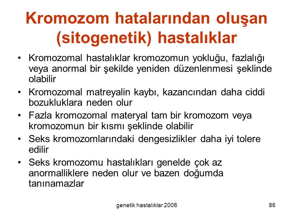 genetik hastalıklar 200686 Kromozom hatalarından oluşan (sitogenetik) hastalıklar Kromozomal hastalıklar kromozomun yokluğu, fazlalığı veya anormal bi
