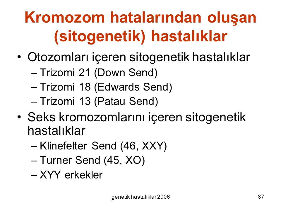 genetik hastalıklar 200687 Kromozom hatalarından oluşan (sitogenetik) hastalıklar Otozomları içeren sitogenetik hastalıklar –Trizomi 21 (Down Send) –T