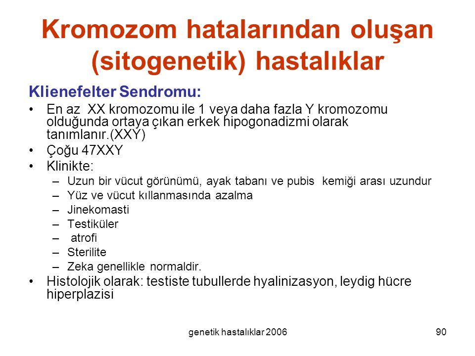 genetik hastalıklar 200690 Kromozom hatalarından oluşan (sitogenetik) hastalıklar Klienefelter Sendromu: En az XX kromozomu ile 1 veya daha fazla Y kr