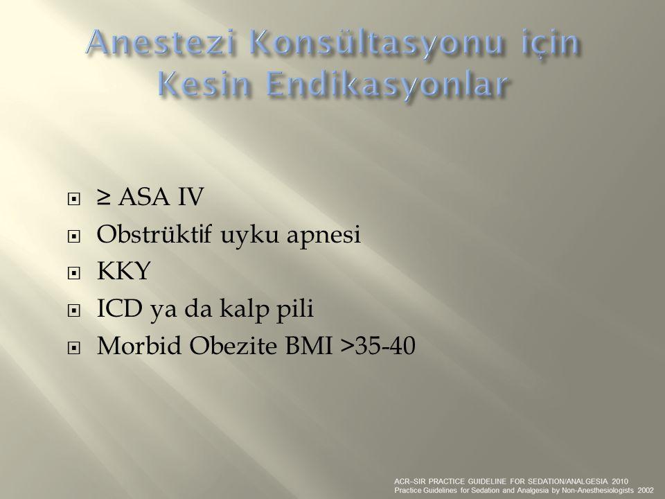  ≥ ASA IV  Obstrükt i f uyku apnesi  KKY  ICD ya da kalp pili  Morbid Obezite BMI >35-40