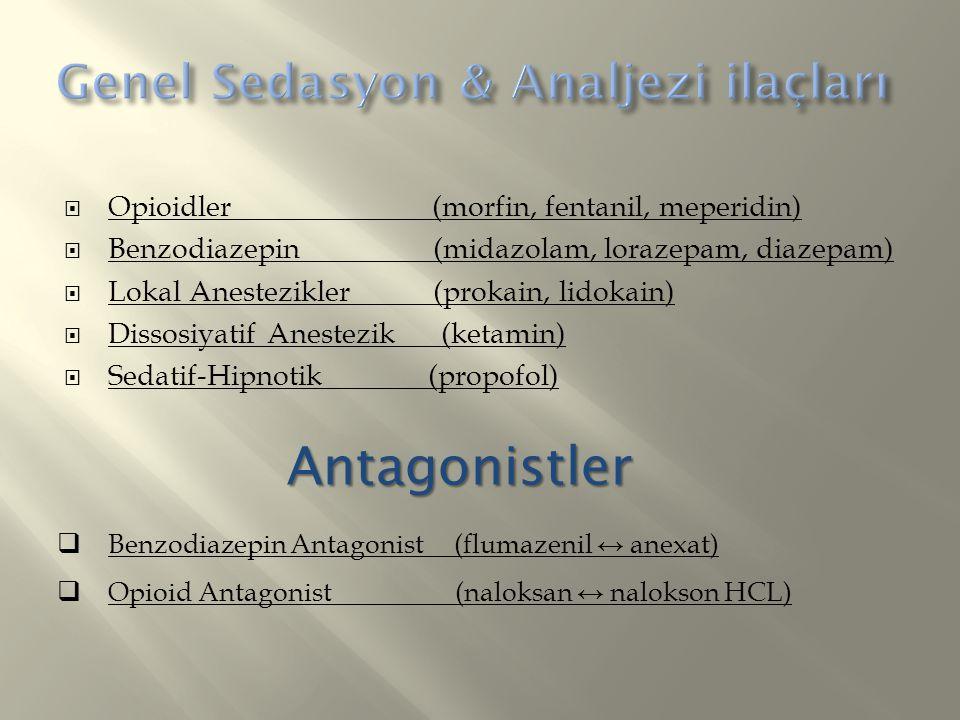  Opioidler (morfin, fentanil, meperidin)  Benzodiazepin (midazolam, lorazepam, diazepam)  Lokal Anestezikler (prokain, lidokain)  Dissosiyatif Ane
