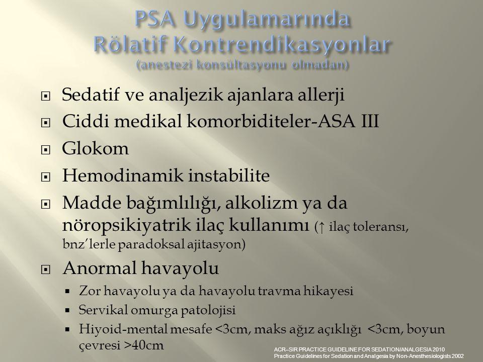  Sedatif ve analjezik ajanlara allerji  Ciddi medikal komorbiditeler-ASA III  Glokom  Hemodinamik instabilite  Madde bağımlılığı, alkolizm ya da