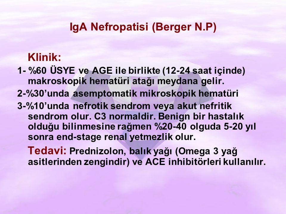 IgA Nefropatisi (Berger N.P) Klinik: 1- %60 ÜSYE ve AGE ile birlikte (12-24 saat içinde) makroskopik hematüri atağı meydana gelir.