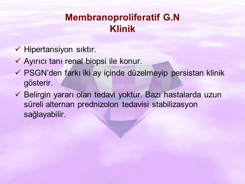 Membranoproliferatif G.N Klinik Hipertansiyon sıktır.