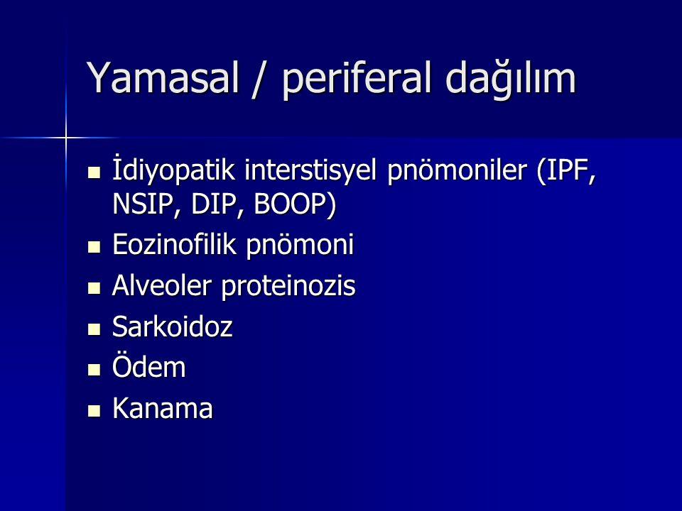 Yamasal / periferal dağılım İdiyopatik interstisyel pnömoniler (IPF, NSIP, DIP, BOOP) İdiyopatik interstisyel pnömoniler (IPF, NSIP, DIP, BOOP) Eozino