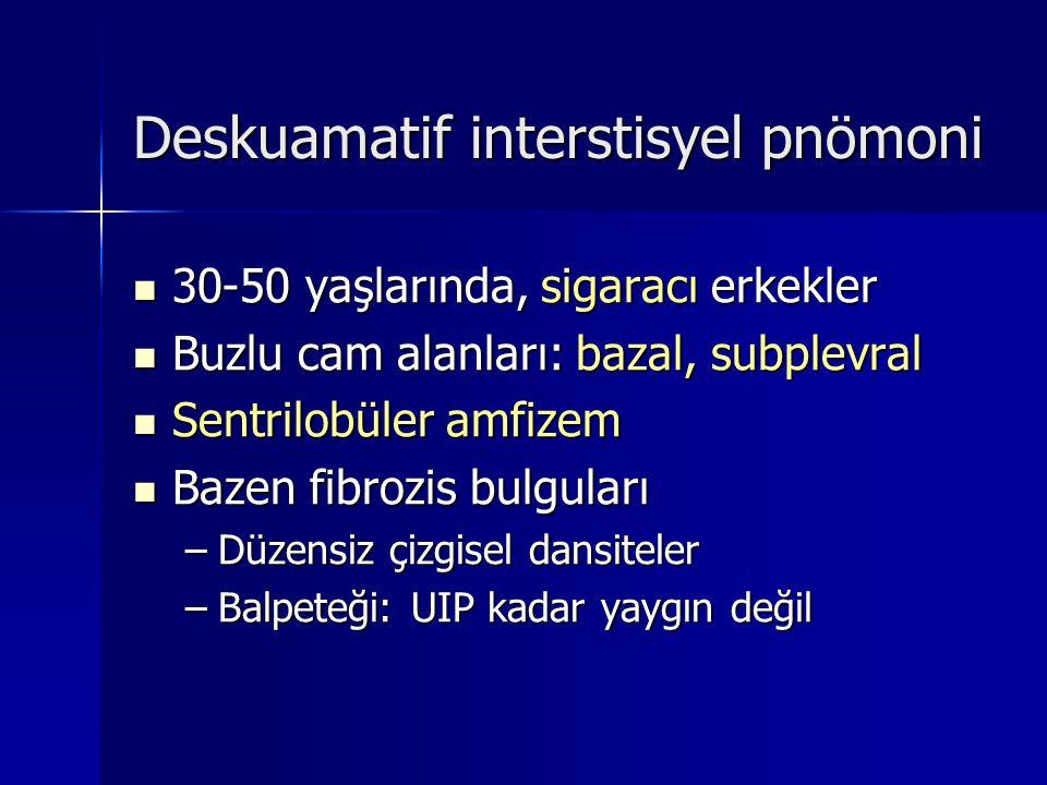 Deskuamatif interstisyel pnömoni 30-50 yaşlarında, sigaracı erkekler 30-50 yaşlarında, sigaracı erkekler Buzlu cam alanları: bazal, subplevral Buzlu c
