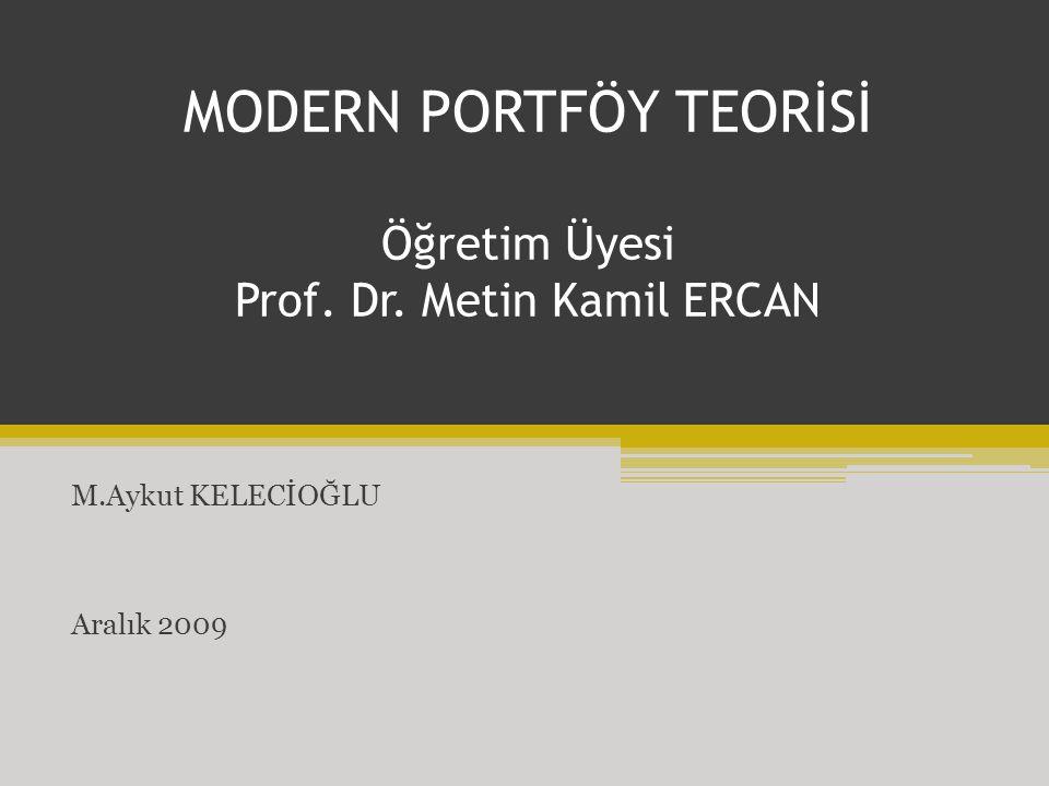 MODERN PORTFÖY TEORİSİ Öğretim Üyesi Prof. Dr. Metin Kamil ERCAN M.Aykut KELECİOĞLU Aralık 2009