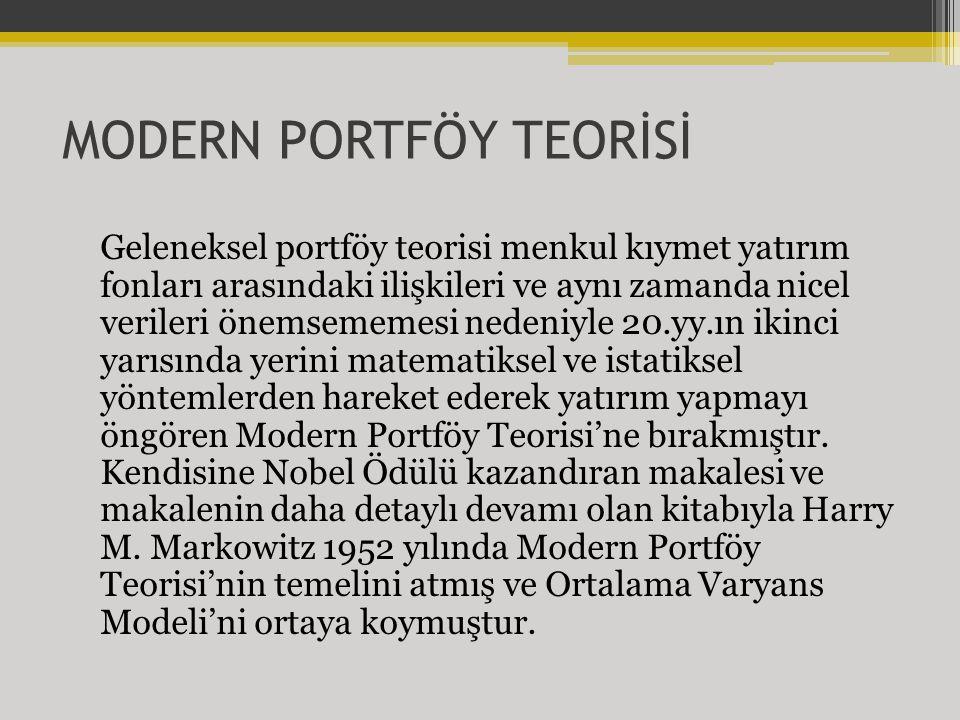 MODERN PORTFÖY TEORİSİ Geleneksel portföy teorisi menkul kıymet yatırım fonları arasındaki ilişkileri ve aynı zamanda nicel verileri önemsememesi nedeniyle 20.yy.ın ikinci yarısında yerini matematiksel ve istatiksel yöntemlerden hareket ederek yatırım yapmayı öngören Modern Portföy Teorisi'ne bırakmıştır.