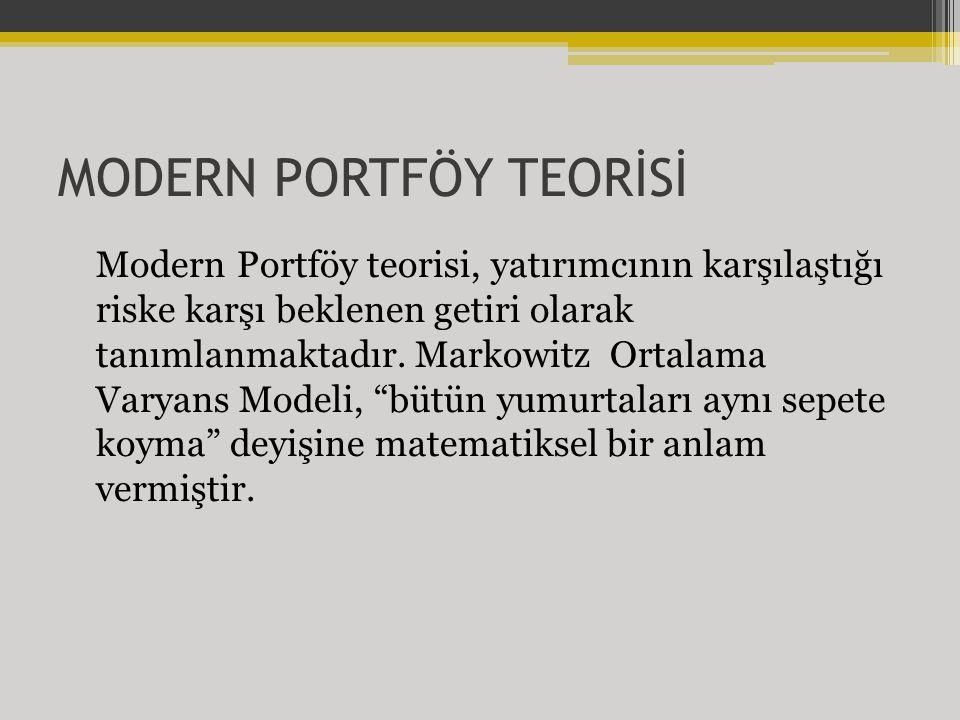 MODERN PORTFÖY TEORİSİ Modern Portföy teorisi, yatırımcının karşılaştığı riske karşı beklenen getiri olarak tanımlanmaktadır.