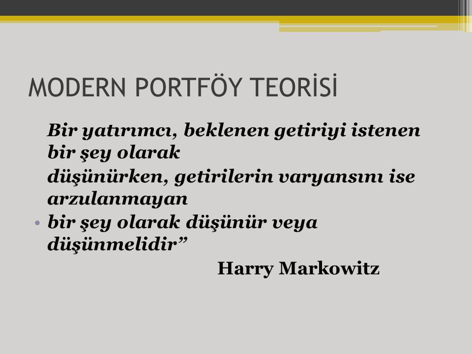 MODERN PORTFÖY TEORİSİ Bir yatırımcı, beklenen getiriyi istenen bir şey olarak düşünürken, getirilerin varyansını ise arzulanmayan bir şey olarak düşünür veya düşünmelidir Harry Markowitz