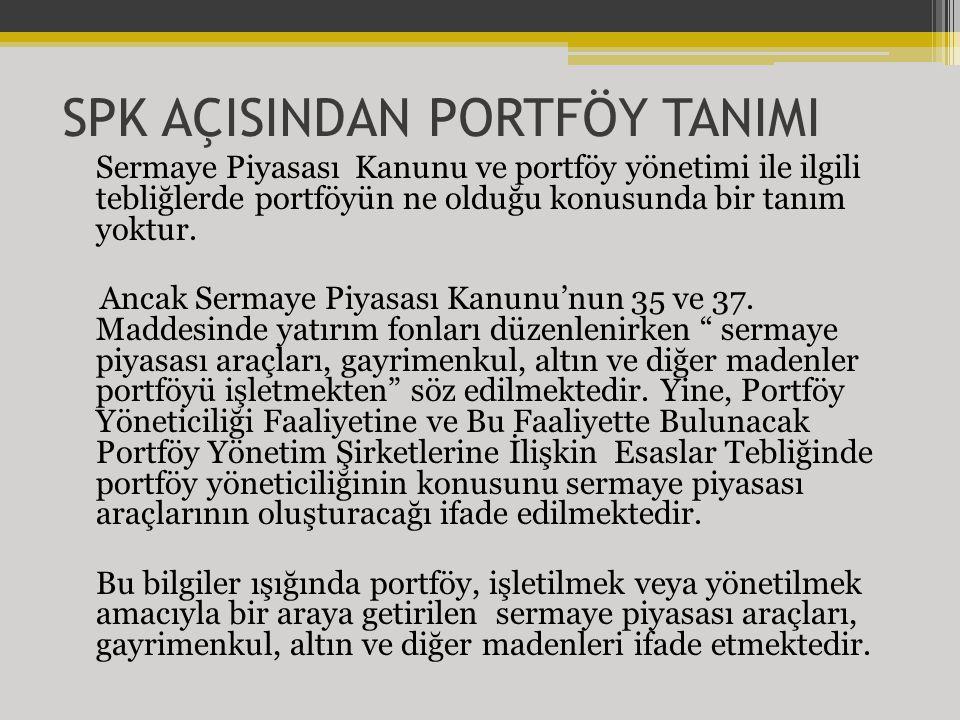 SPK AÇISINDAN PORTFÖY TANIMI Sermaye Piyasası Kanunu ve portföy yönetimi ile ilgili tebliğlerde portföyün ne olduğu konusunda bir tanım yoktur.