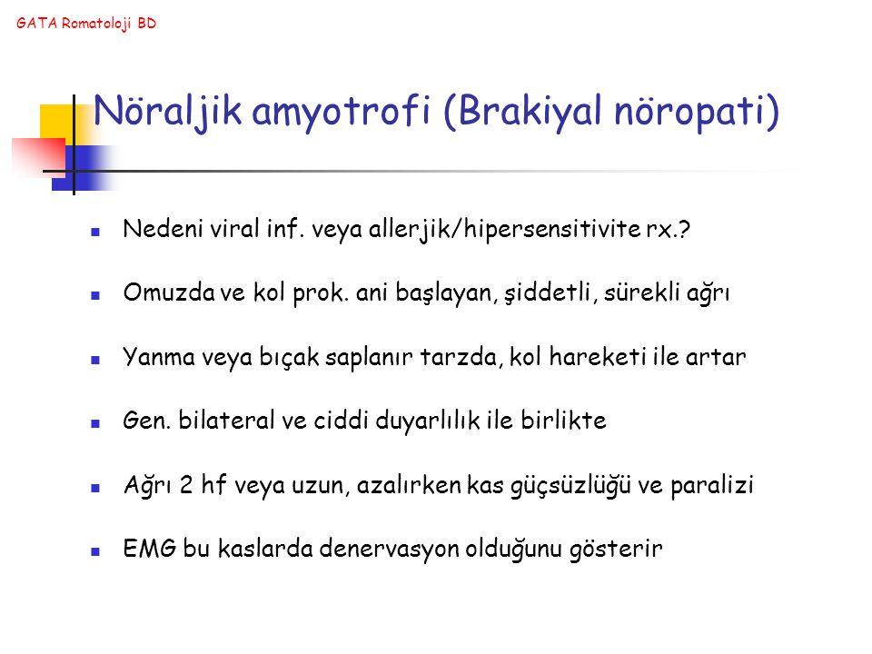 GATA Romatoloji BD Nöraljik amyotrofi (Brakiyal nöropati) Nedeni viral inf. veya allerjik/hipersensitivite rx.? Omuzda ve kol prok. ani başlayan, şidd