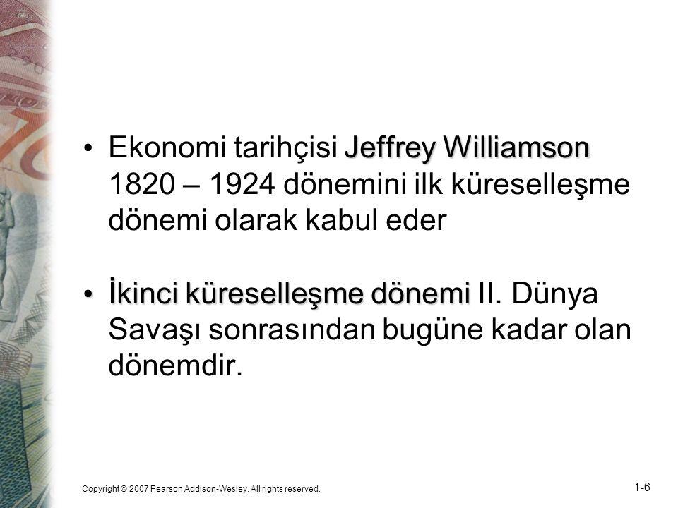 Copyright © 2007 Pearson Addison-Wesley. All rights reserved. 1-6 Jeffrey Williamson Ekonomi tarihçisi Jeffrey Williamson 1820 – 1924 dönemini ilk kür