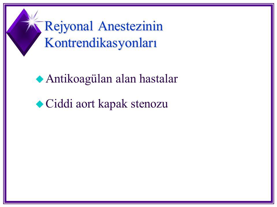 Rejyonal Anestezinin Kontrendikasyonları u Antikoagülan alan hastalar u Ciddi aort kapak stenozu