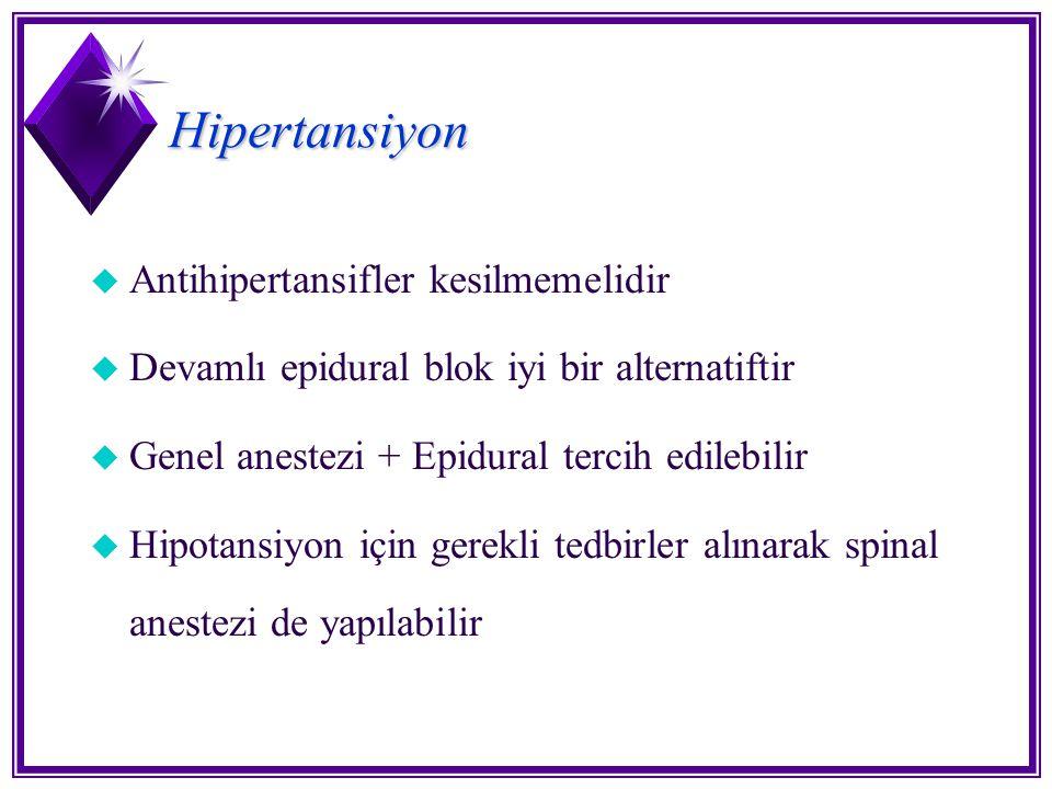 Hipertansiyon u Antihipertansifler kesilmemelidir u Devamlı epidural blok iyi bir alternatiftir u Genel anestezi + Epidural tercih edilebilir u Hipota