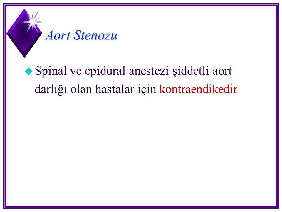 Aort Stenozu u Spinal ve epidural anestezi şiddetli aort darlığı olan hastalar için kontraendikedir