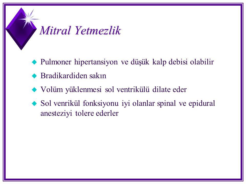 Mitral Yetmezlik u Pulmoner hipertansiyon ve düşük kalp debisi olabilir u Bradikardiden sakın u Volüm yüklenmesi sol ventrikülü dilate eder u Sol venr