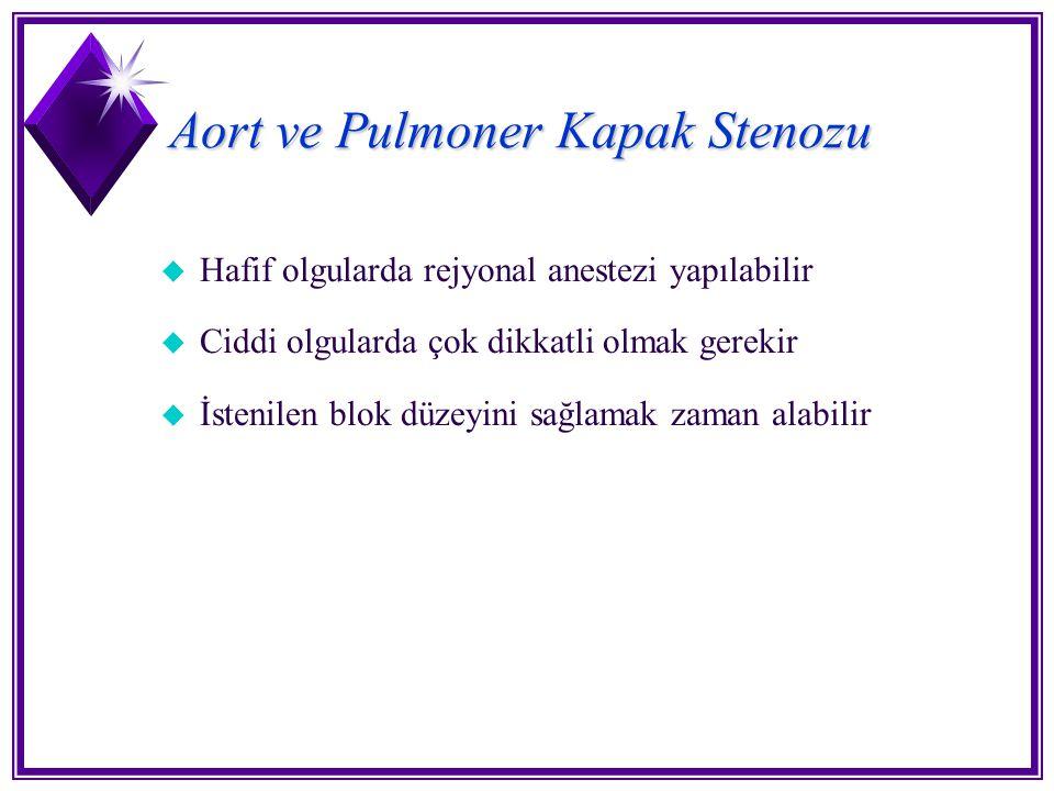 Aort ve Pulmoner Kapak Stenozu u Hafif olgularda rejyonal anestezi yapılabilir u Ciddi olgularda çok dikkatli olmak gerekir u İstenilen blok düzeyini