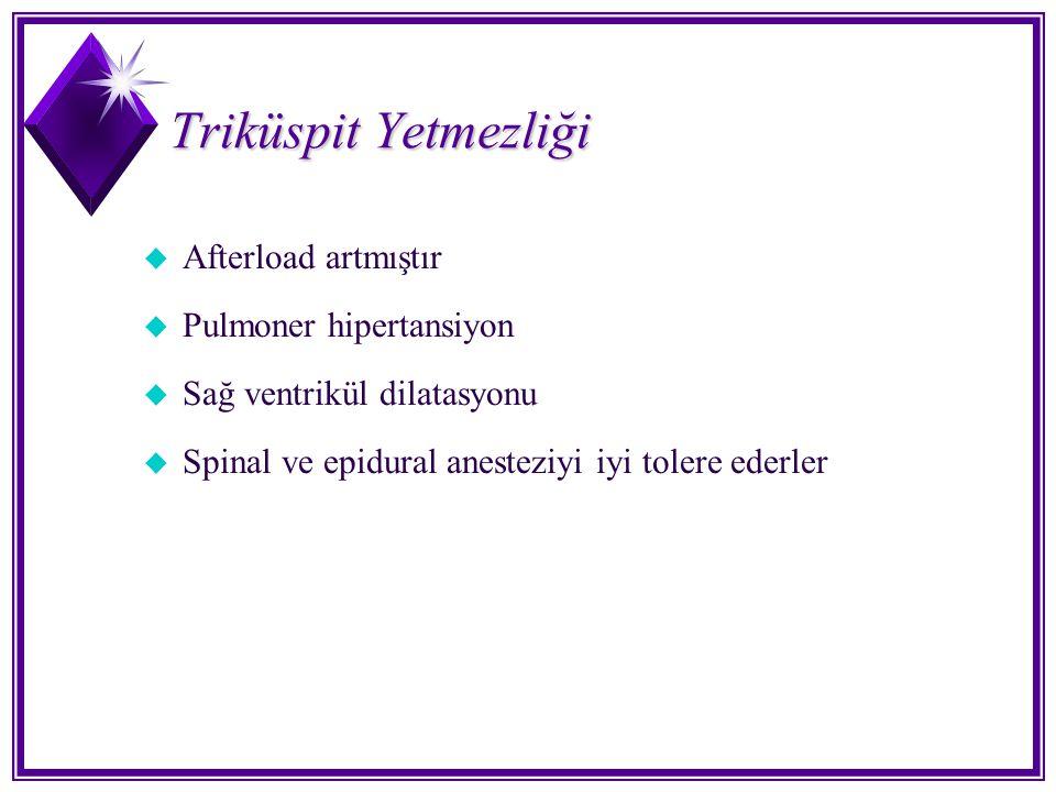 Triküspit Yetmezliği u Afterload artmıştır u Pulmoner hipertansiyon u Sağ ventrikül dilatasyonu u Spinal ve epidural anesteziyi iyi tolere ederler