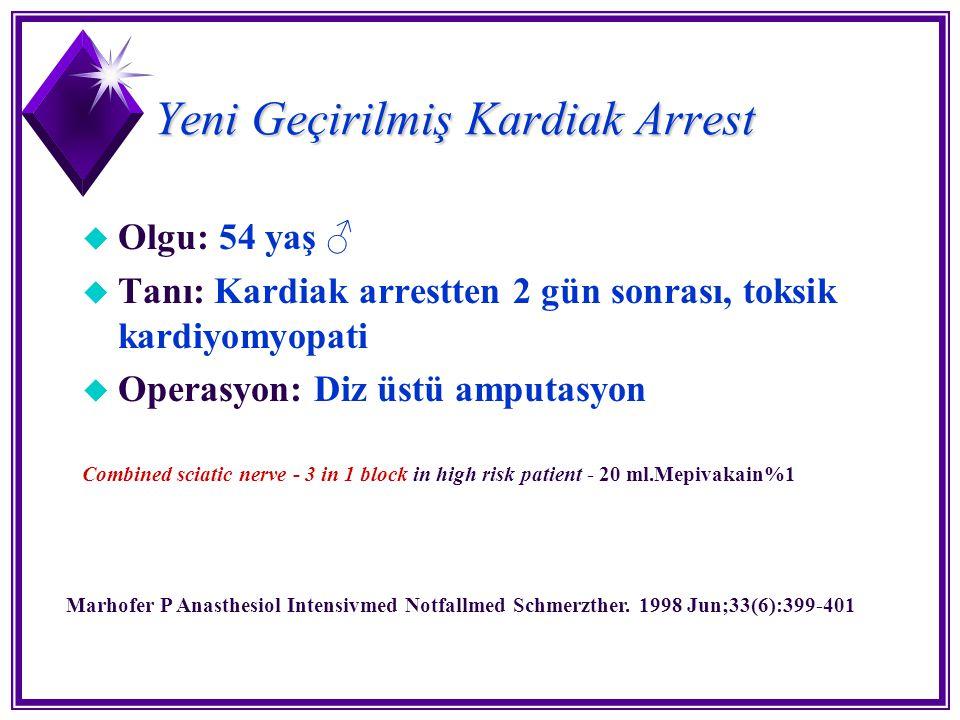 Yeni Geçirilmiş Kardiak Arrest u Olgu: 54 yaş ♂ u Tanı: Kardiak arrestten 2 gün sonrası, toksik kardiyomyopati u Operasyon: Diz üstü amputasyon Combin