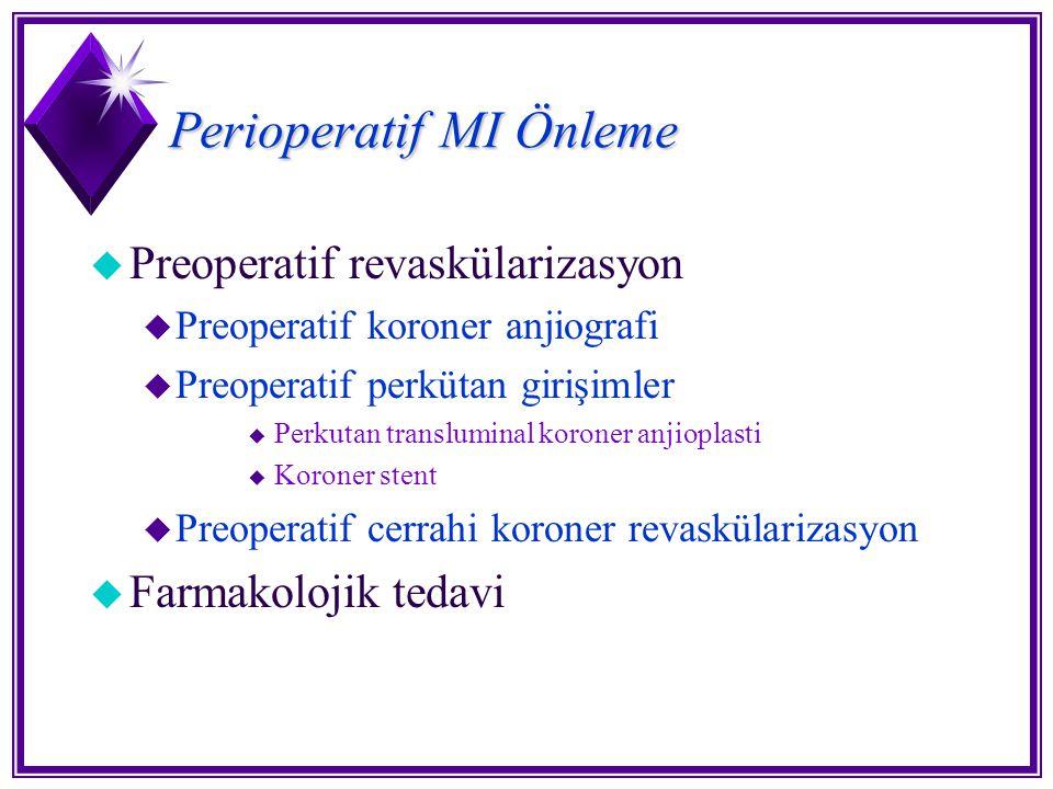 Perioperatif MI Önleme u Preoperatif revaskülarizasyon u Preoperatif koroner anjiografi u Preoperatif perkütan girişimler u Perkutan transluminal koro