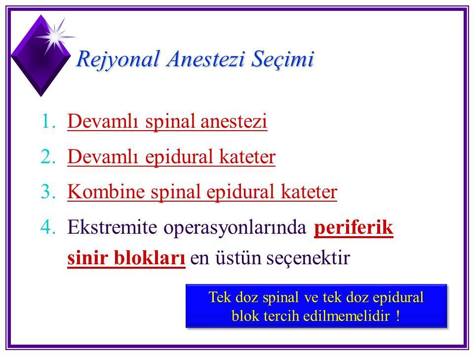 Rejyonal Anestezi Seçimi 1.Devamlı spinal anestezi 2.Devamlı epidural kateter 3.Kombine spinal epidural kateter 4.Ekstremite operasyonlarında periferi